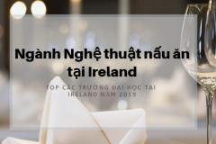 Học ngành nghệ thuật nấu ăn tại Ireland